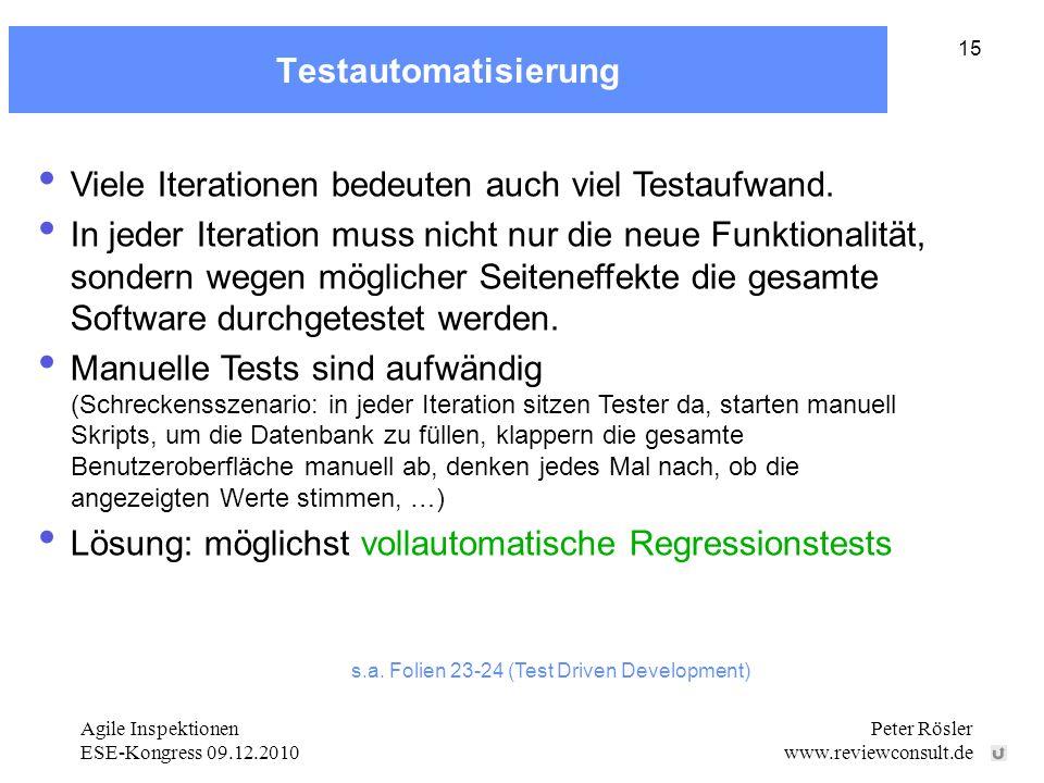Agile Inspektionen ESE-Kongress 09.12.2010 Peter Rösler www.reviewconsult.de 15 Testautomatisierung Viele Iterationen bedeuten auch viel Testaufwand.