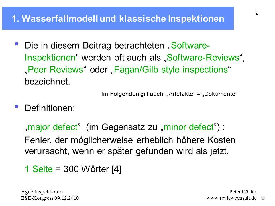Agile Inspektionen ESE-Kongress 09.12.2010 Peter Rösler www.reviewconsult.de 2 1. Wasserfallmodell und klassische Inspektionen Die in diesem Beitrag b