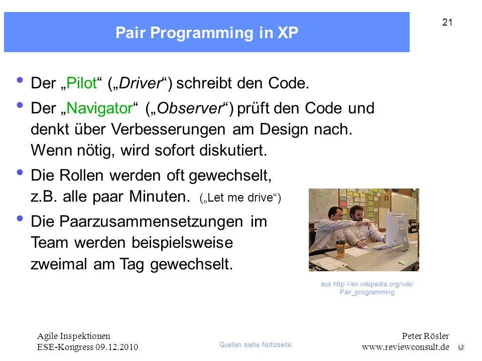 Agile Inspektionen ESE-Kongress 09.12.2010 Peter Rösler www.reviewconsult.de 21 Pair Programming in XP Der Pilot (Driver) schreibt den Code. Der Navig