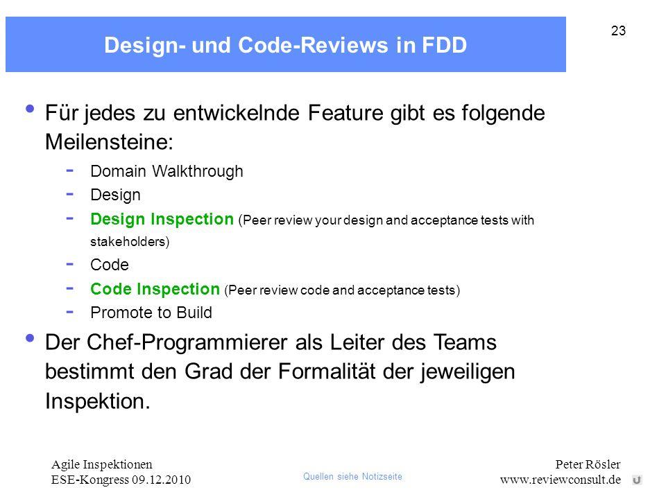 Agile Inspektionen ESE-Kongress 09.12.2010 Peter Rösler www.reviewconsult.de 23 Design- und Code-Reviews in FDD Für jedes zu entwickelnde Feature gibt
