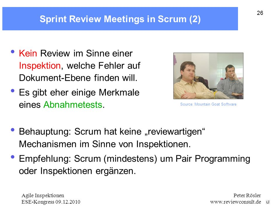 Agile Inspektionen ESE-Kongress 09.12.2010 Peter Rösler www.reviewconsult.de 26 Sprint Review Meetings in Scrum (2) Kein Review im Sinne einer Inspekt