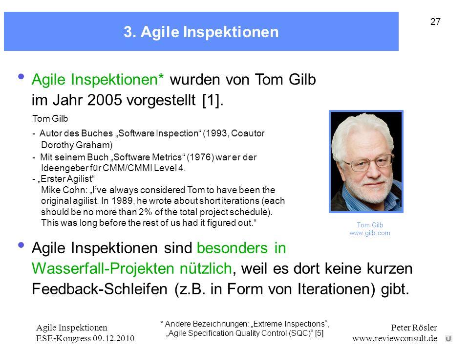 Agile Inspektionen ESE-Kongress 09.12.2010 Peter Rösler www.reviewconsult.de 27 3. Agile Inspektionen Agile Inspektionen* wurden von Tom Gilb im Jahr