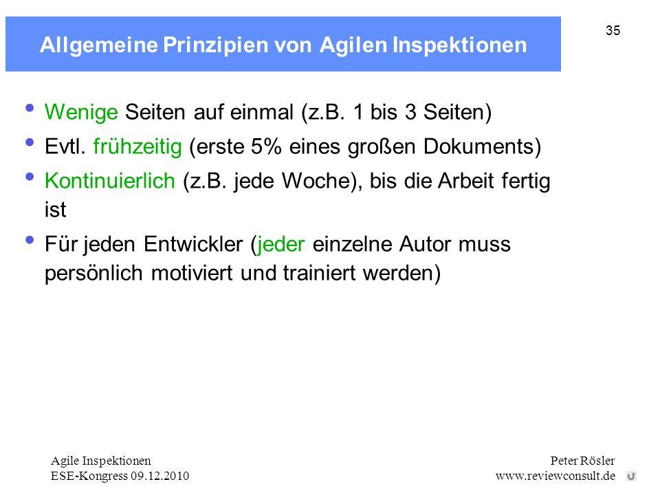 Agile Inspektionen ESE-Kongress 09.12.2010 Peter Rösler www.reviewconsult.de 35 Allgemeine Prinzipien von Agilen Inspektionen Wenige Seiten auf einmal (z.B.