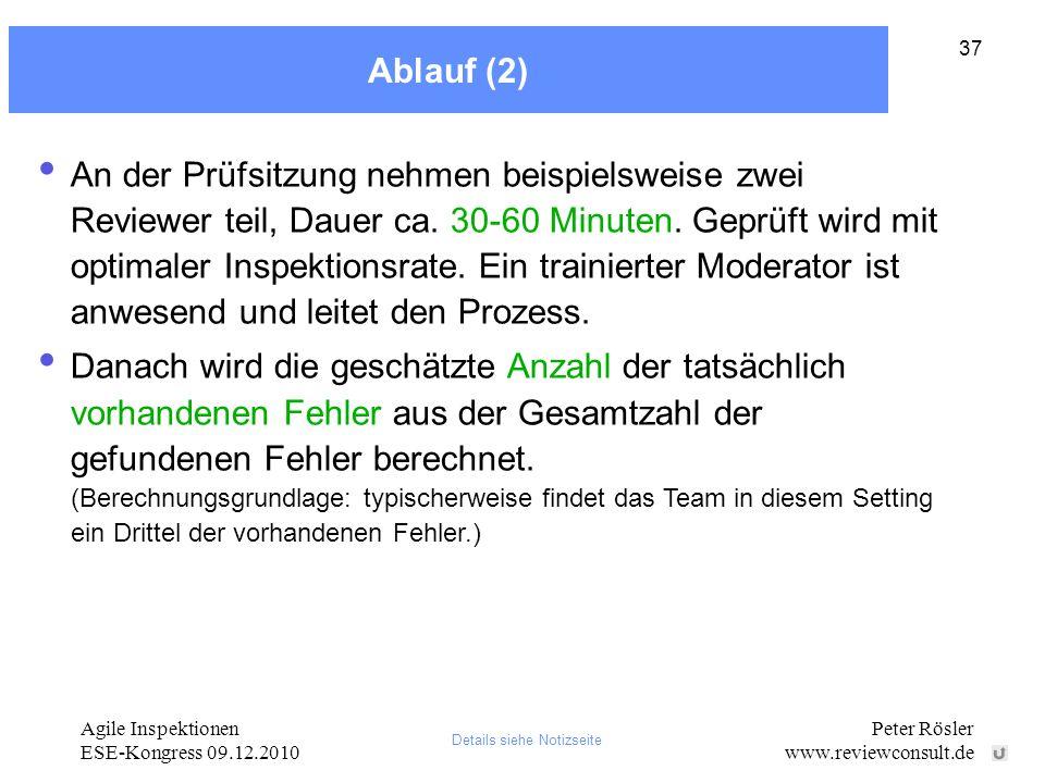 Agile Inspektionen ESE-Kongress 09.12.2010 Peter Rösler www.reviewconsult.de 37 Ablauf (2) An der Prüfsitzung nehmen beispielsweise zwei Reviewer teil, Dauer ca.