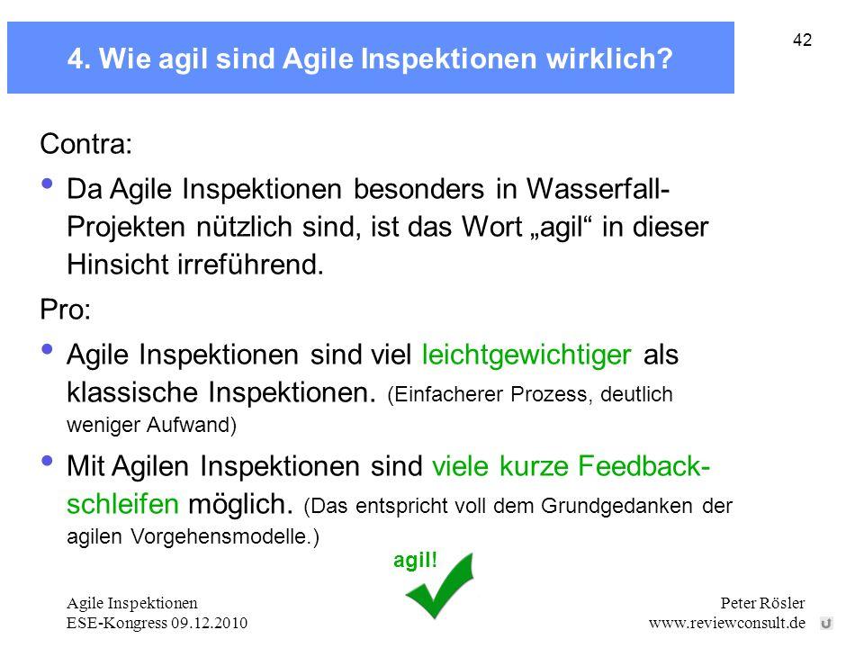 Agile Inspektionen ESE-Kongress 09.12.2010 Peter Rösler www.reviewconsult.de 42 4. Wie agil sind Agile Inspektionen wirklich? Contra: Da Agile Inspekt