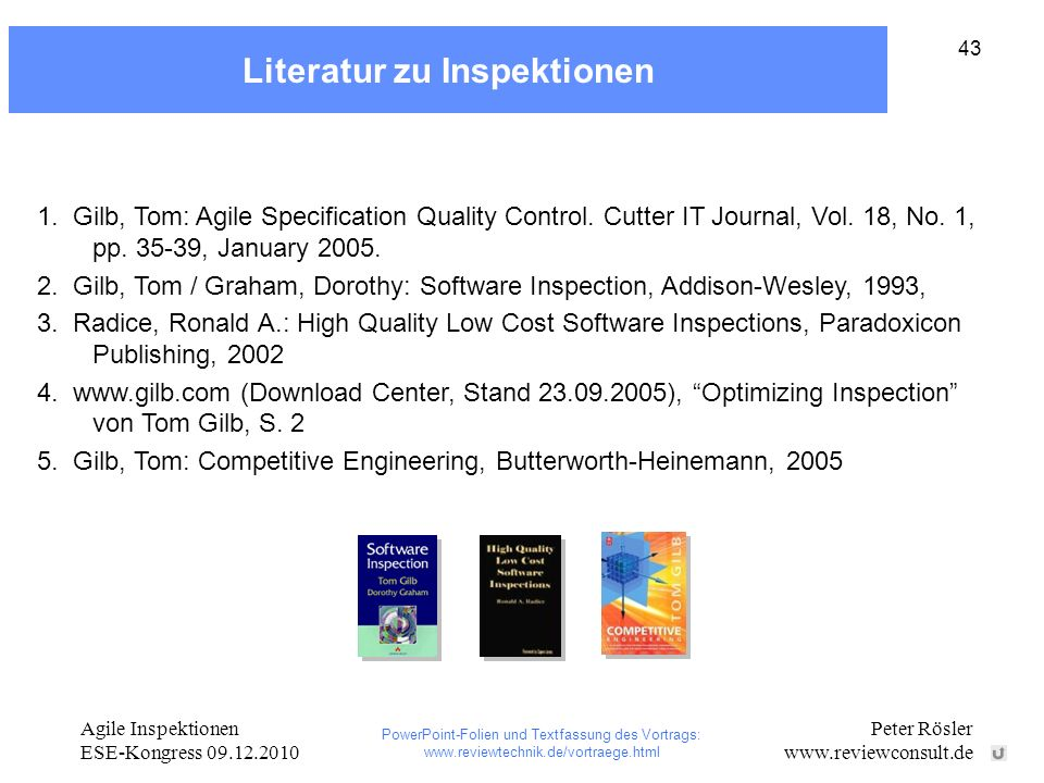 Agile Inspektionen ESE-Kongress 09.12.2010 Peter Rösler www.reviewconsult.de 43 Literatur zu Inspektionen 1. Gilb, Tom: Agile Specification Quality Co