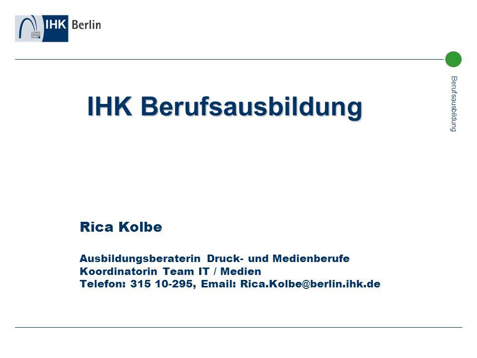 Berufsausbildung Rica Kolbe Ausbildungsberaterin Druck- und Medienberufe Koordinatorin Team IT / Medien Telefon: 315 10-295, Email: Rica.Kolbe@berlin.