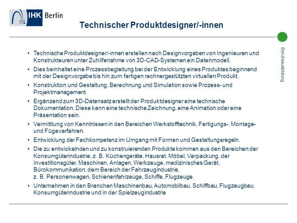 Berufsausbildung Technischer Produktdesigner/-innen Technische Produktdesigner/-innen erstellen nach Designvorgaben von Ingenieuren und Konstrukteuren