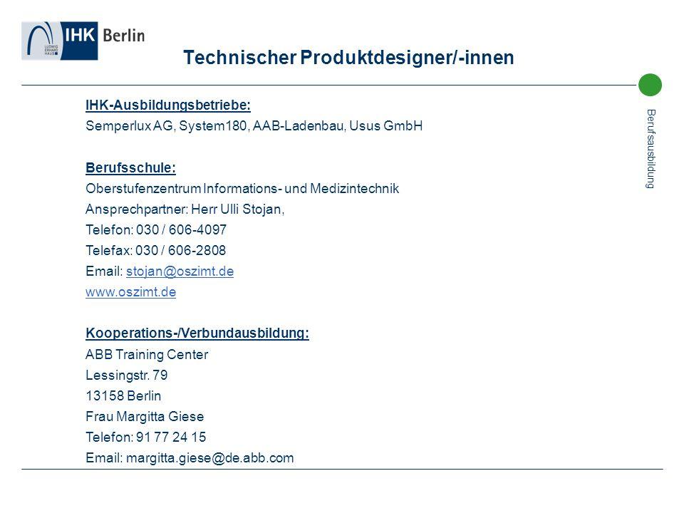 Berufsausbildung Technischer Produktdesigner/-innen IHK-Ausbildungsbetriebe: Semperlux AG, System180, AAB-Ladenbau, Usus GmbH Berufsschule: Oberstufen