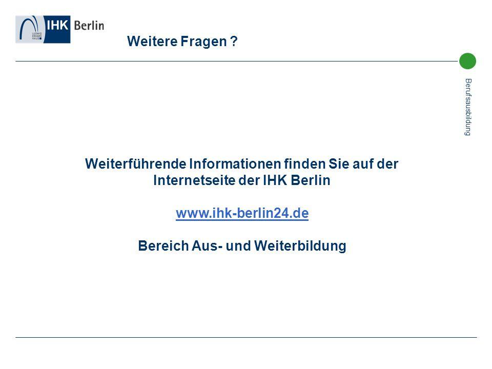 Berufsausbildung Weiterführende Informationen finden Sie auf der Internetseite der IHK Berlin www.ihk-berlin24.de Bereich Aus- und Weiterbildung Weite