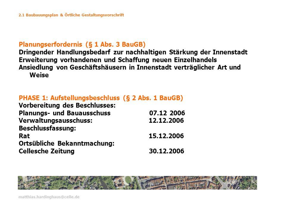 2.1 Baubauungsplan & Örtliche Gestaltungsvorschrift matthias.hardinghaus@celle.de Planungserfordernis (§ 1 Abs. 3 BauGB) Dringender Handlungsbedarf zu