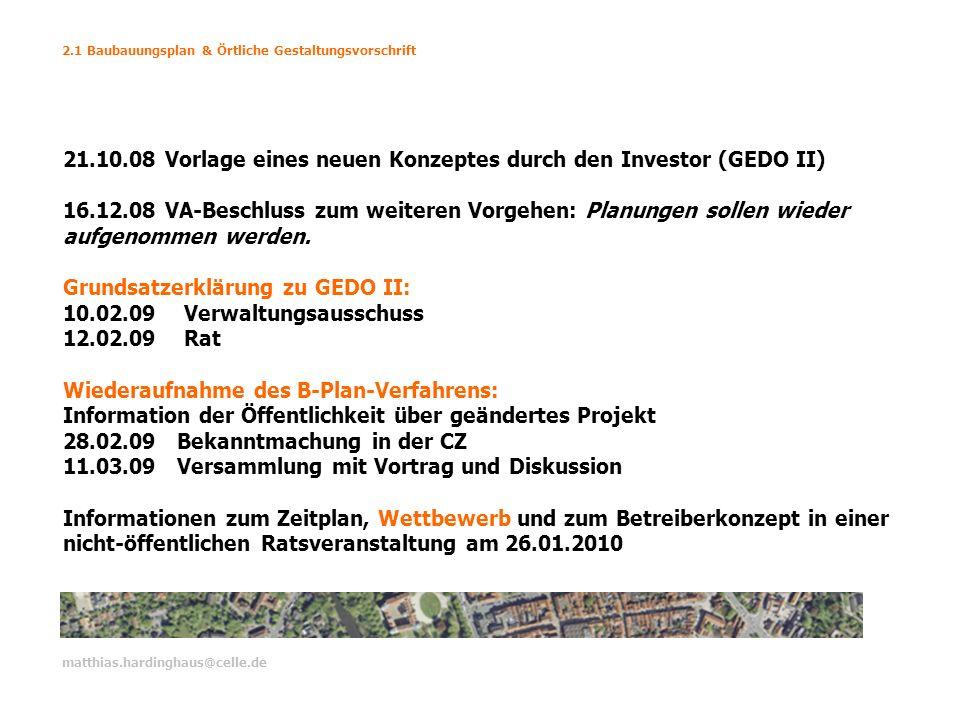 2.1 Baubauungsplan & Örtliche Gestaltungsvorschrift matthias.hardinghaus@celle.de 21.10.08 Vorlage eines neuen Konzeptes durch den Investor (GEDO II)