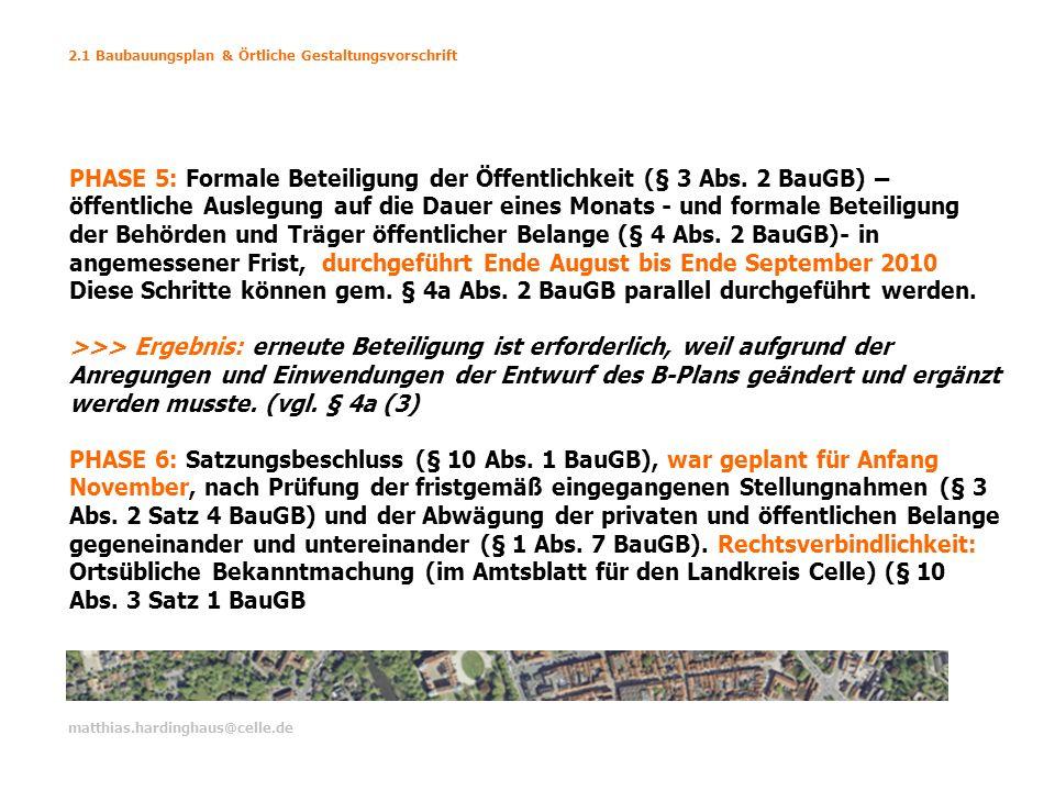 2.1 Baubauungsplan & Örtliche Gestaltungsvorschrift matthias.hardinghaus@celle.de PHASE 5: Formale Beteiligung der Öffentlichkeit (§ 3 Abs. 2 BauGB) –