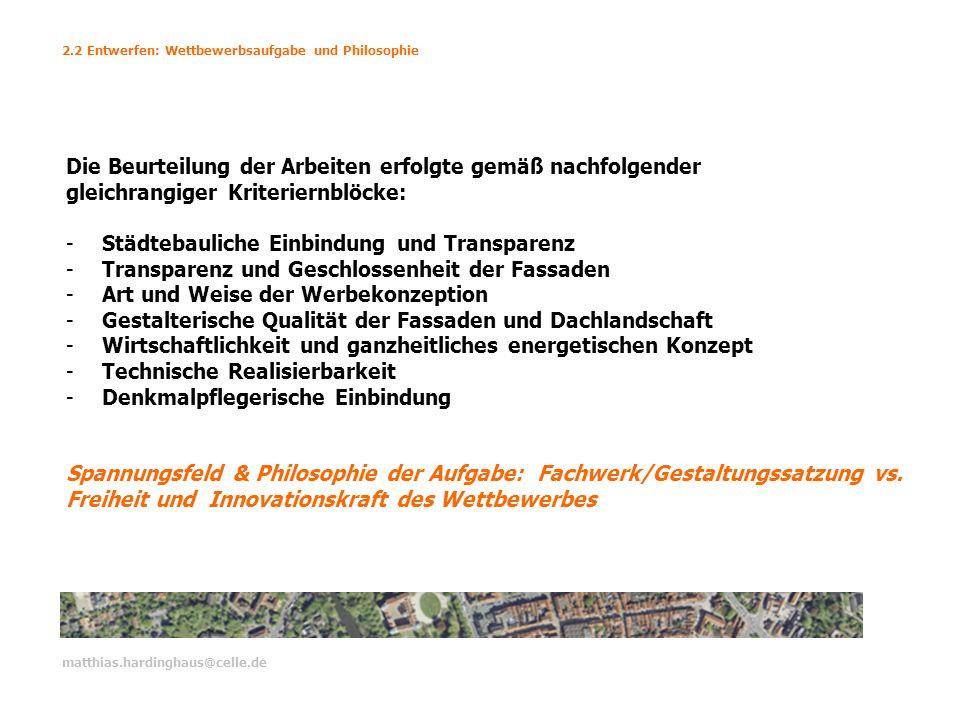 matthias.hardinghaus@celle.de Die Beurteilung der Arbeiten erfolgte gemäß nachfolgender gleichrangiger Kriteriernblöcke: -Städtebauliche Einbindung un