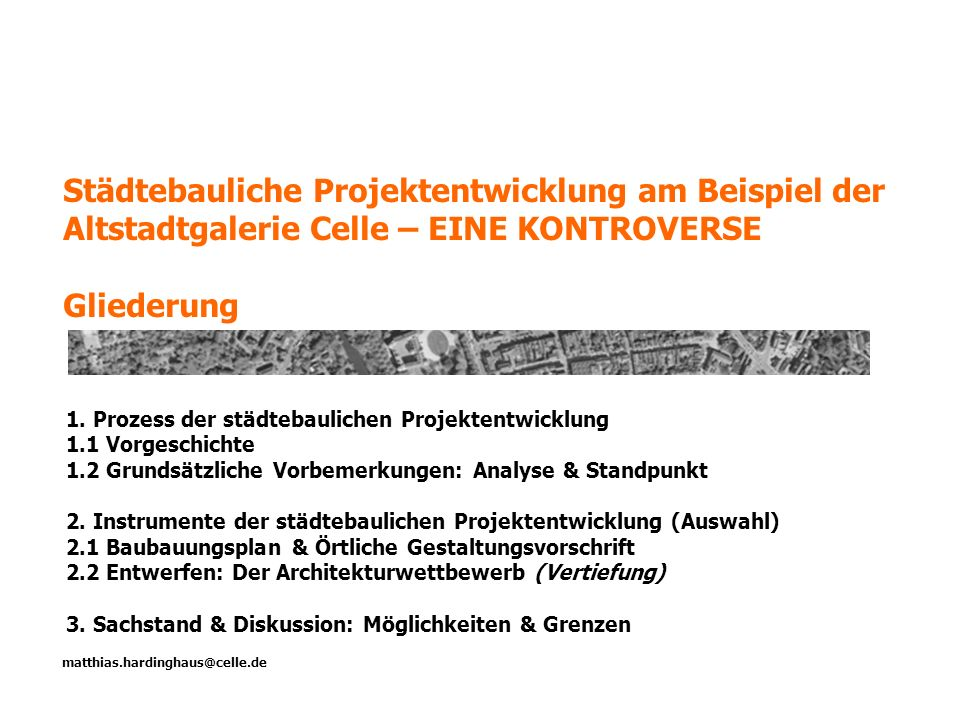 1. Prozess der städtebaulichen Projektentwicklung 1.1 Vorgeschichte 1.2 Grundsätzliche Vorbemerkungen: Analyse & Standpunkt 2. Instrumente der städteb