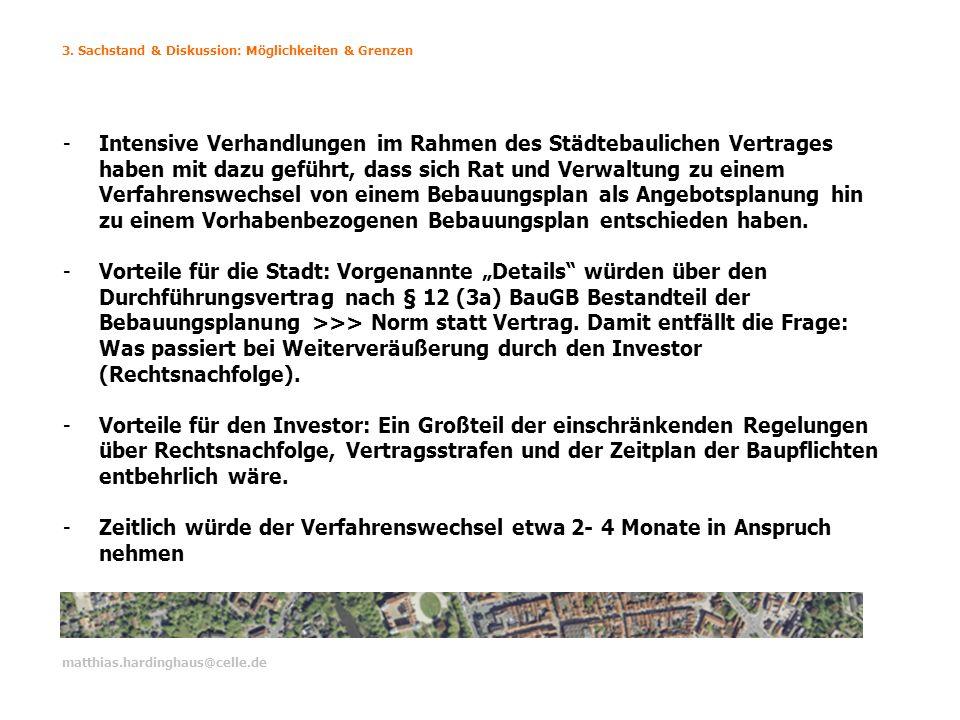 3. Sachstand & Diskussion: Möglichkeiten & Grenzen matthias.hardinghaus@celle.de -Intensive Verhandlungen im Rahmen des Städtebaulichen Vertrages habe