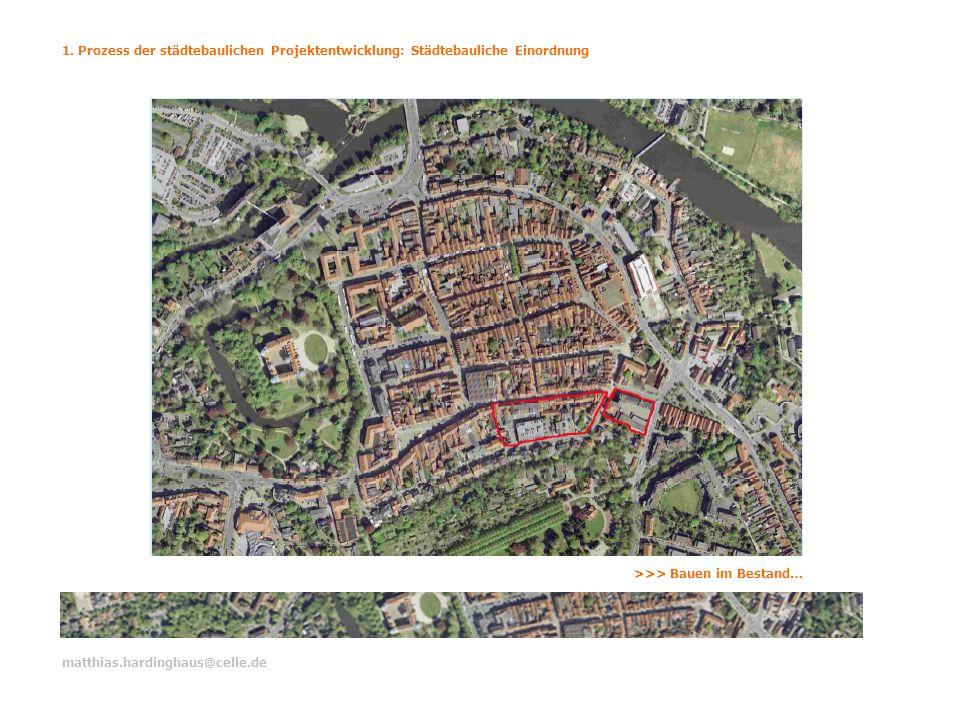1. Prozess der städtebaulichen Projektentwicklung: Städtebauliche Einordnung matthias.hardinghaus@celle.de >>> Bauen im Bestand…