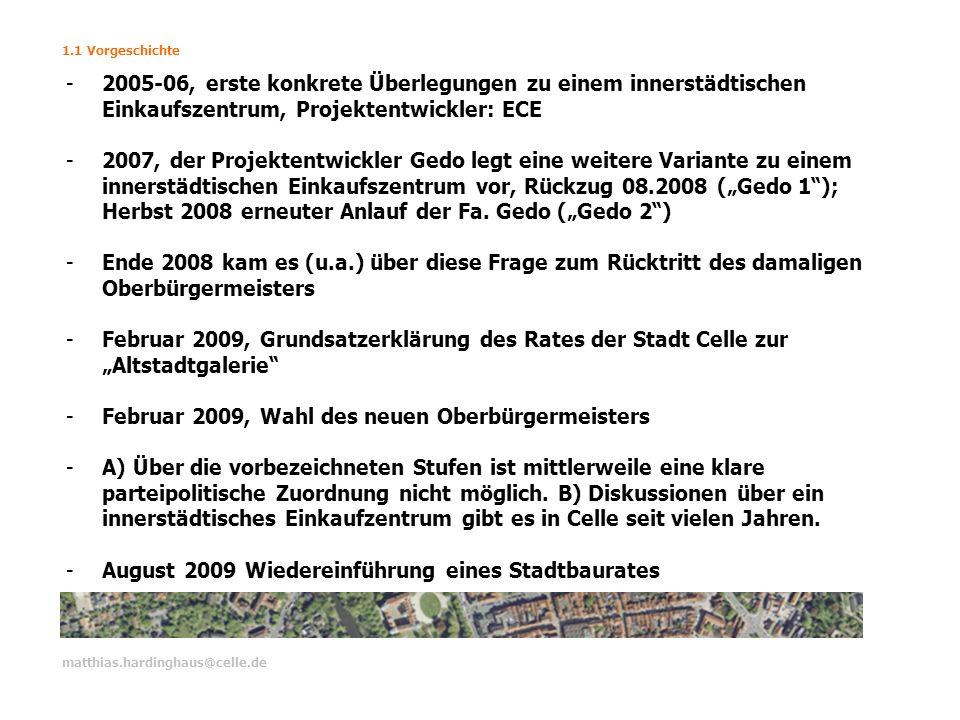 1.1 Vorgeschichte matthias.hardinghaus@celle.de -2005-06, erste konkrete Überlegungen zu einem innerstädtischen Einkaufszentrum, Projektentwickler: EC