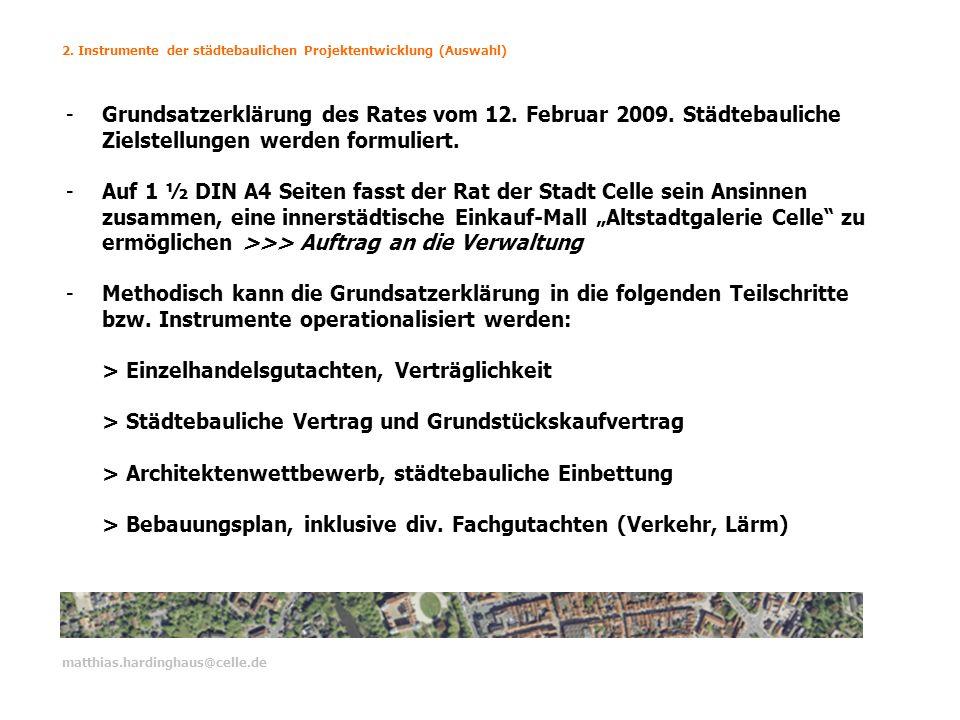 2. Instrumente der städtebaulichen Projektentwicklung (Auswahl) matthias.hardinghaus@celle.de -Grundsatzerklärung des Rates vom 12. Februar 2009. Städ
