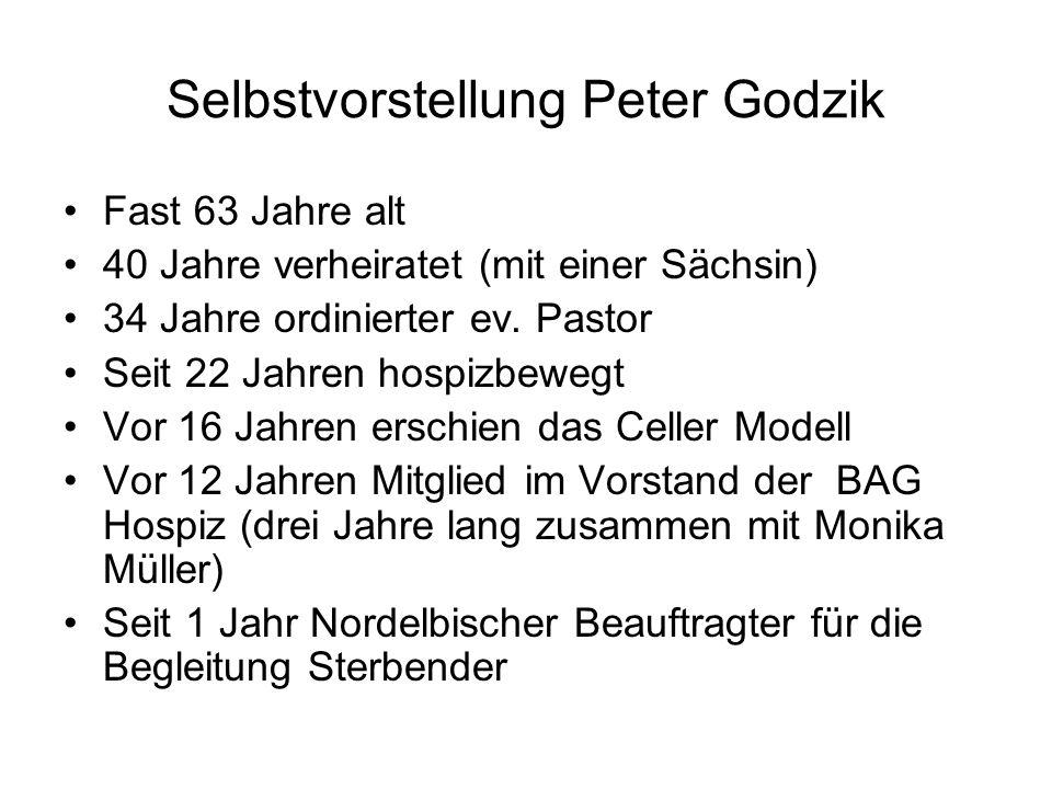 Selbstvorstellung Peter Godzik Fast 63 Jahre alt 40 Jahre verheiratet (mit einer Sächsin) 34 Jahre ordinierter ev. Pastor Seit 22 Jahren hospizbewegt