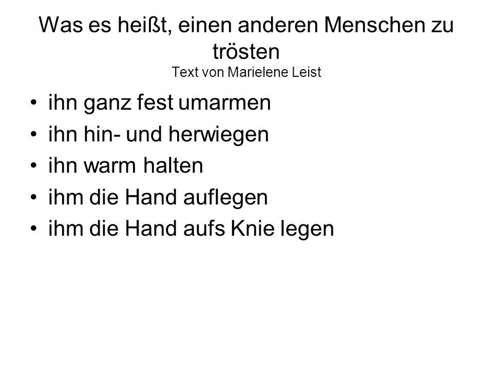 Was es heißt, einen anderen Menschen zu trösten Text von Marielene Leist ihn ganz fest umarmen ihn hin- und herwiegen ihn warm halten ihm die Hand auf