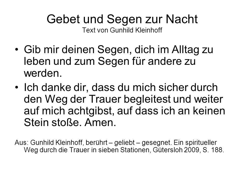 Gebet und Segen zur Nacht Text von Gunhild Kleinhoff Gib mir deinen Segen, dich im Alltag zu leben und zum Segen für andere zu werden. Ich danke dir,