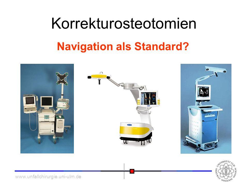www.unfallchirurgie.uni-ulm.de Korrekturosteotomien Navigation als Standard?