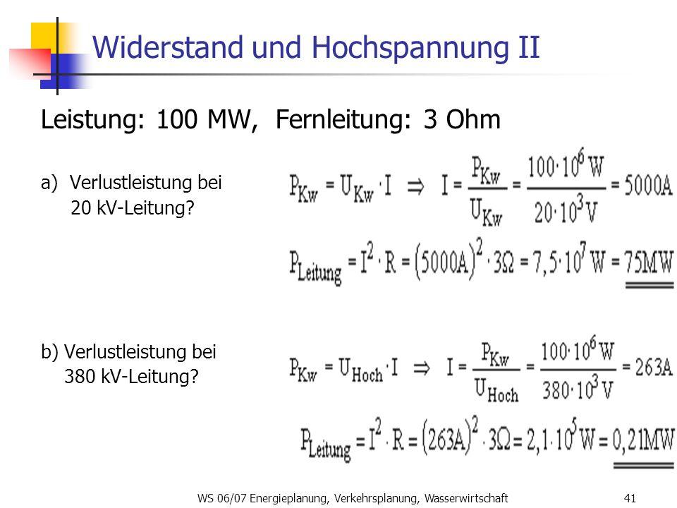 WS 06/07 Energieplanung, Verkehrsplanung, Wasserwirtschaft41 Widerstand und Hochspannung II Leistung: 100 MW, Fernleitung: 3 Ohm a) Verlustleistung be