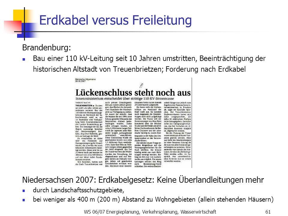 WS 06/07 Energieplanung, Verkehrsplanung, Wasserwirtschaft61 Erdkabel versus Freileitung Brandenburg: Bau einer 110 kV-Leitung seit 10 Jahren umstritt