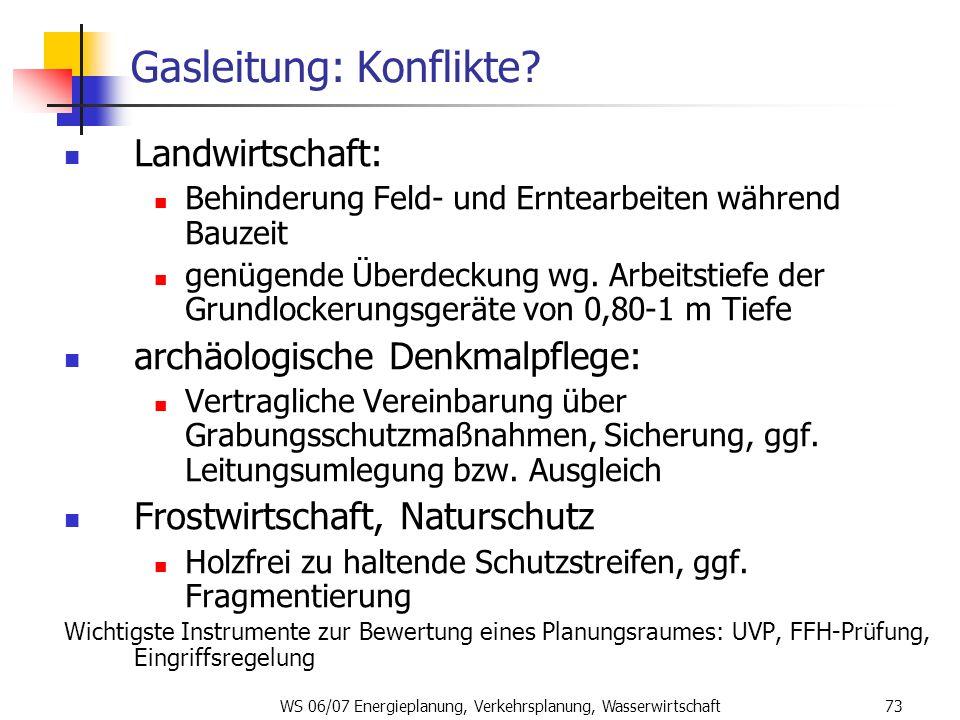WS 06/07 Energieplanung, Verkehrsplanung, Wasserwirtschaft73 Gasleitung: Konflikte? Landwirtschaft: Behinderung Feld- und Erntearbeiten während Bauzei