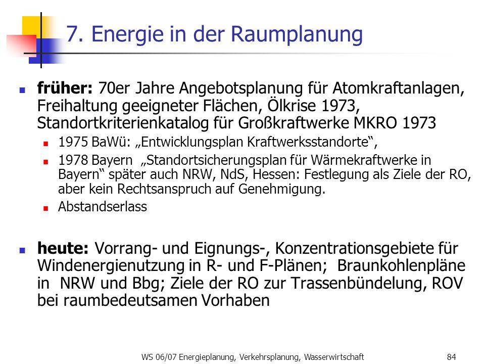 WS 06/07 Energieplanung, Verkehrsplanung, Wasserwirtschaft84 7. Energie in der Raumplanung früher: 70er Jahre Angebotsplanung für Atomkraftanlagen, Fr