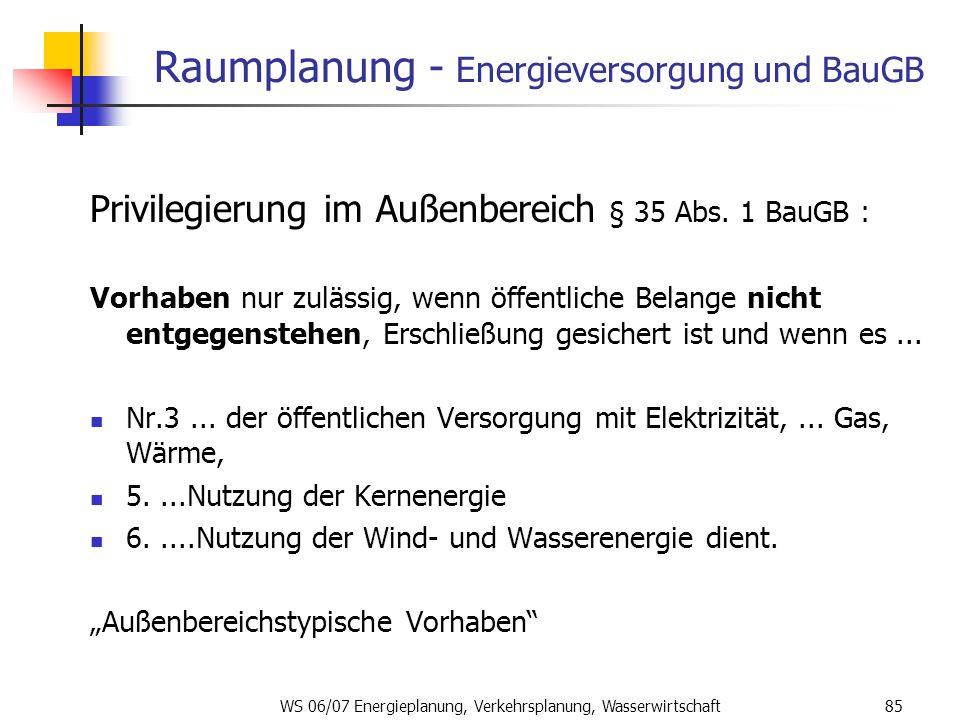 WS 06/07 Energieplanung, Verkehrsplanung, Wasserwirtschaft85 Raumplanung - Energieversorgung und BauGB Privilegierung im Außenbereich § 35 Abs. 1 BauG