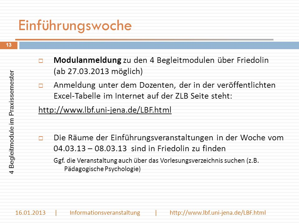 Einführungswoche Modulanmeldung zu den 4 Begleitmodulen über Friedolin (ab 27.03.2013 möglich) Anmeldung unter dem Dozenten, der in der veröffentlicht