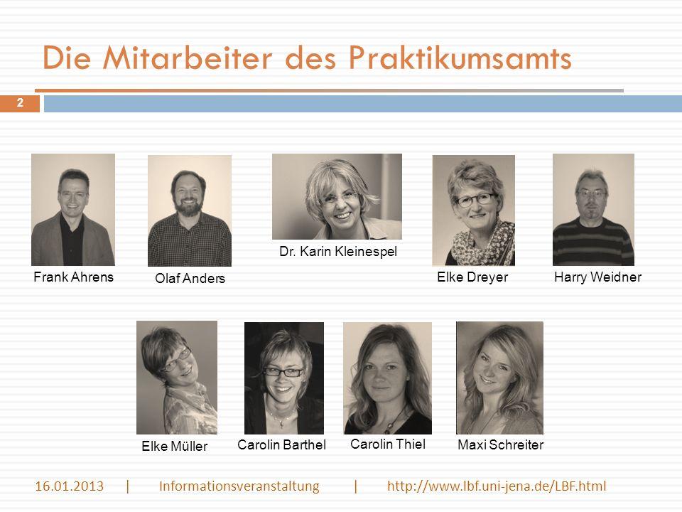 Die Mitarbeiter des Praktikumsamts Frank Ahrens Olaf Anders Dr. Karin Kleinespel Carolin Barthel Carolin Thiel Harry Weidner 2 Elke Müller Maxi Schrei