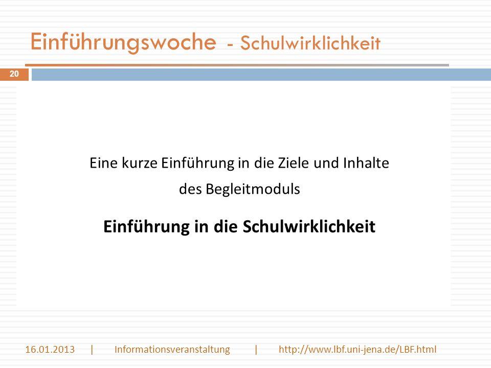 Einführungswoche - Schulwirklichkeit Eine kurze Einführung in die Ziele und Inhalte des Begleitmoduls Einführung in die Schulwirklichkeit 20 16.01.201