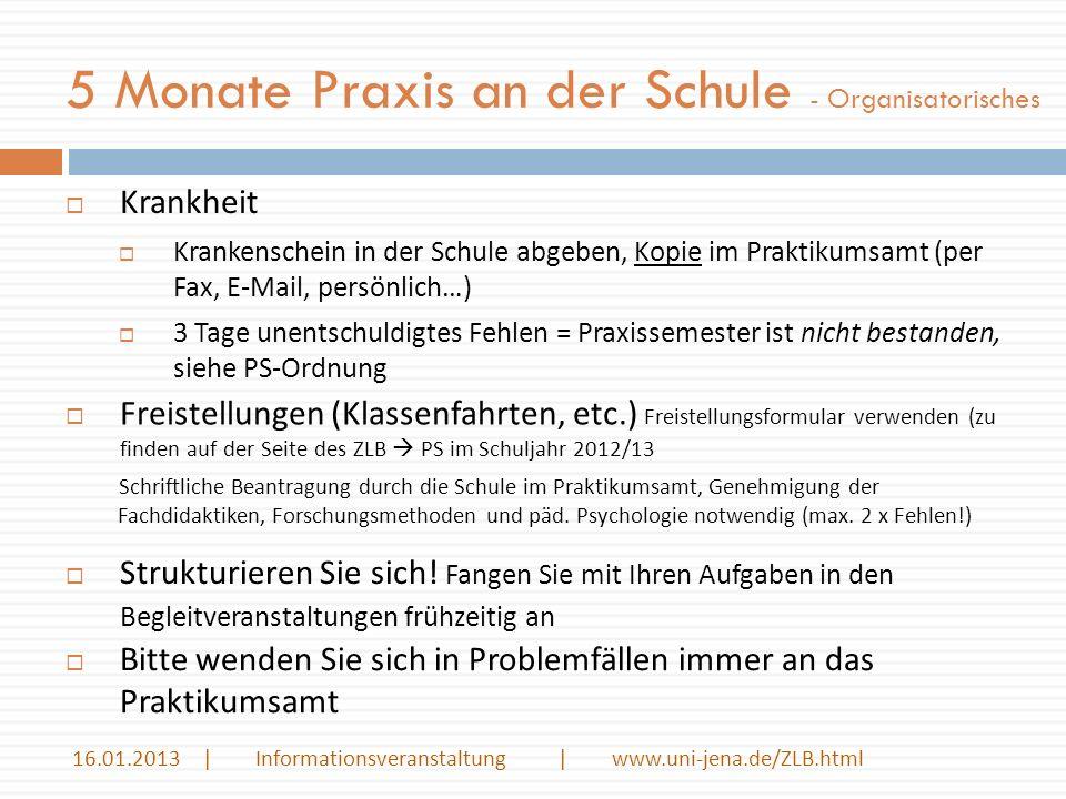 5 Monate Praxis an der Schule - Organisatorisches 16.01.2013 | Informationsveranstaltung | www.uni-jena.de/ZLB.html Krankheit Krankenschein in der Sch