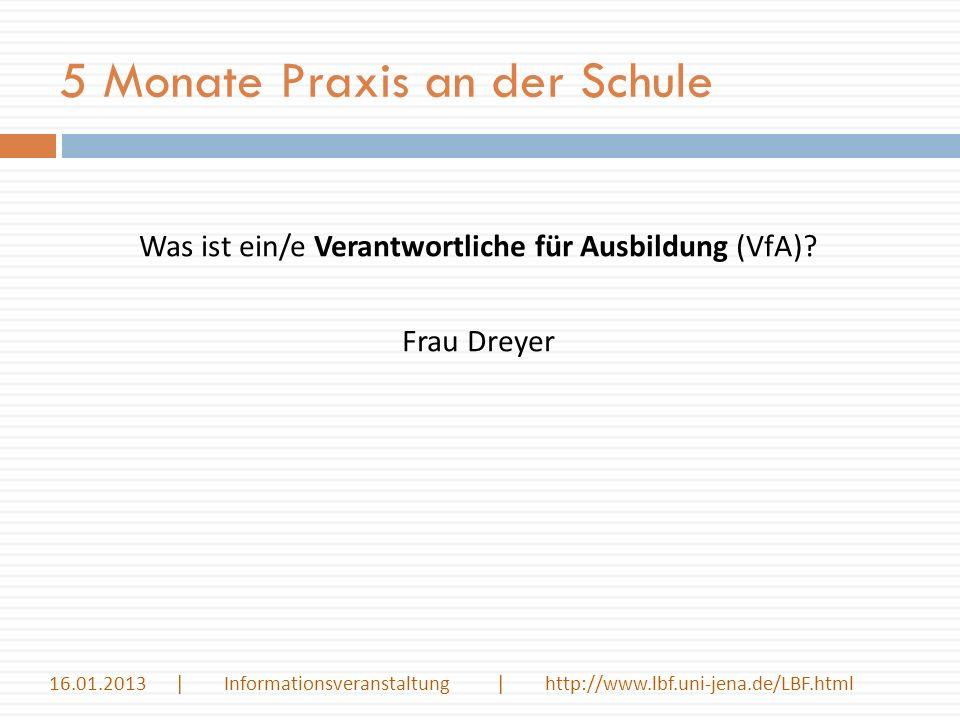 5 Monate Praxis an der Schule Was ist ein/e Verantwortliche für Ausbildung (VfA)? Frau Dreyer 16.01.2013 | Informationsveranstaltung | http://www.lbf.
