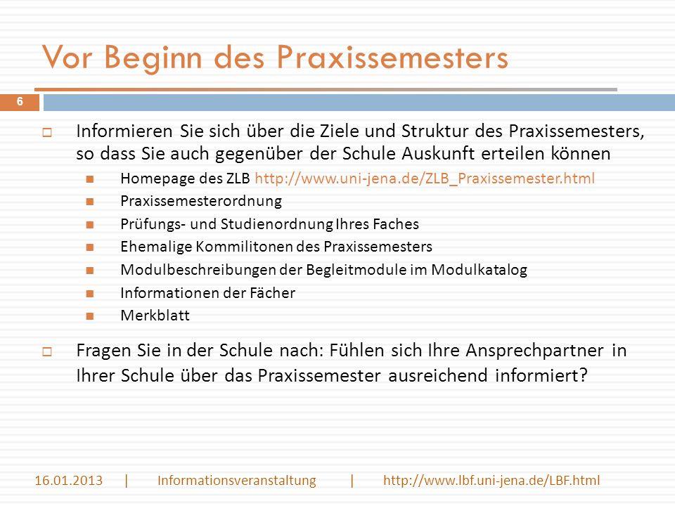 Vor Beginn des Praxissemesters Informieren Sie sich über die Ziele und Struktur des Praxissemesters, so dass Sie auch gegenüber der Schule Auskunft er