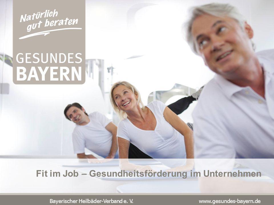 Bayerischer Heilbäder-Verband e. V. www.gesundes-bayern.de Neuer Claim: Natürlich gut beraten Fit im Job – Gesundheitsförderung im Unternehmen
