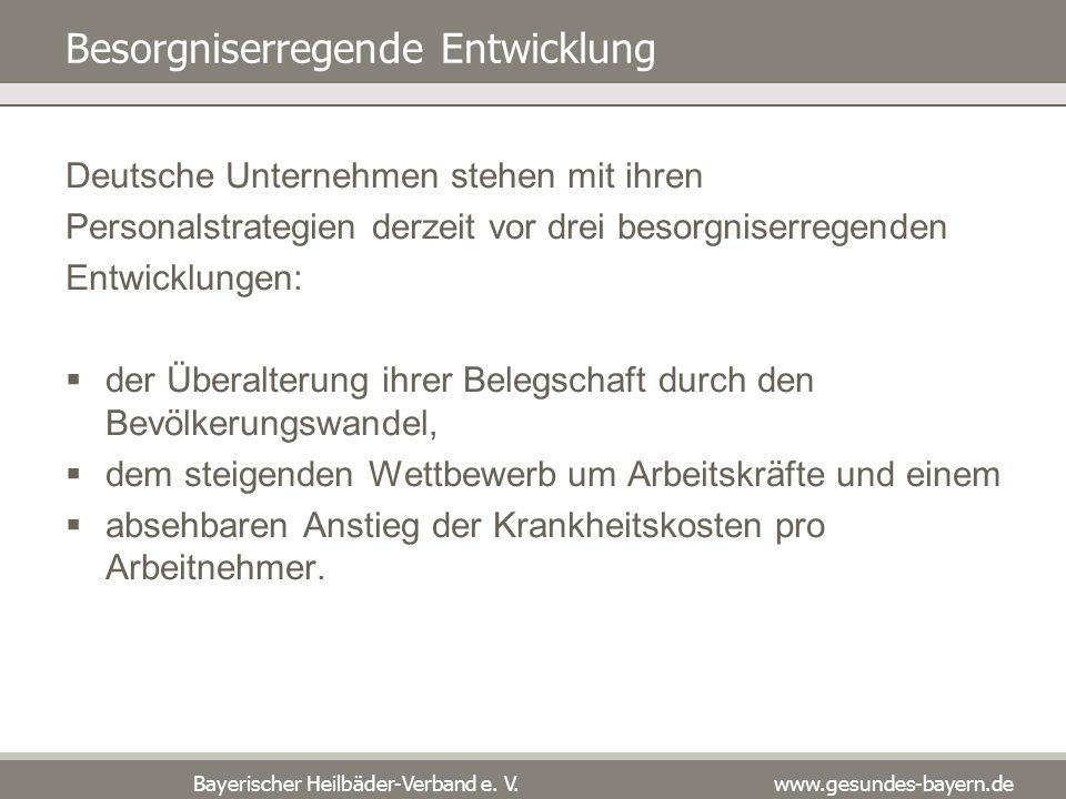 Bayerischer Heilbäder-Verband e. V. www.gesundes-bayern.de Besorgniserregende Entwicklung Deutsche Unternehmen stehen mit ihren Personalstrategien der