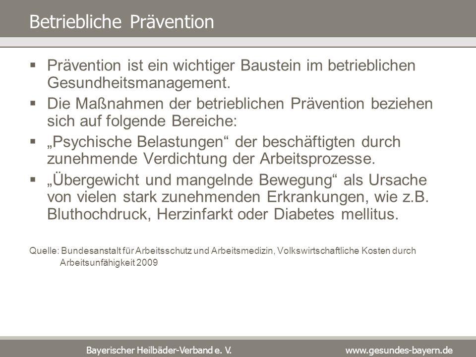 Bayerischer Heilbäder-Verband e. V. www.gesundes-bayern.de Betriebliche Prävention Prävention ist ein wichtiger Baustein im betrieblichen Gesundheitsm