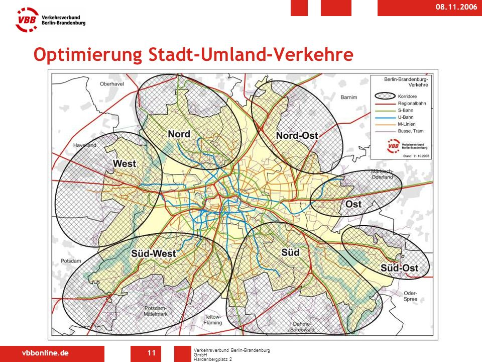 vbbonline.de Verkehrsverbund Berlin-Brandenburg GmbH Hardenbergplatz 2 10623 Berlin 08.11.2006 11 Optimierung Stadt-Umland-Verkehre