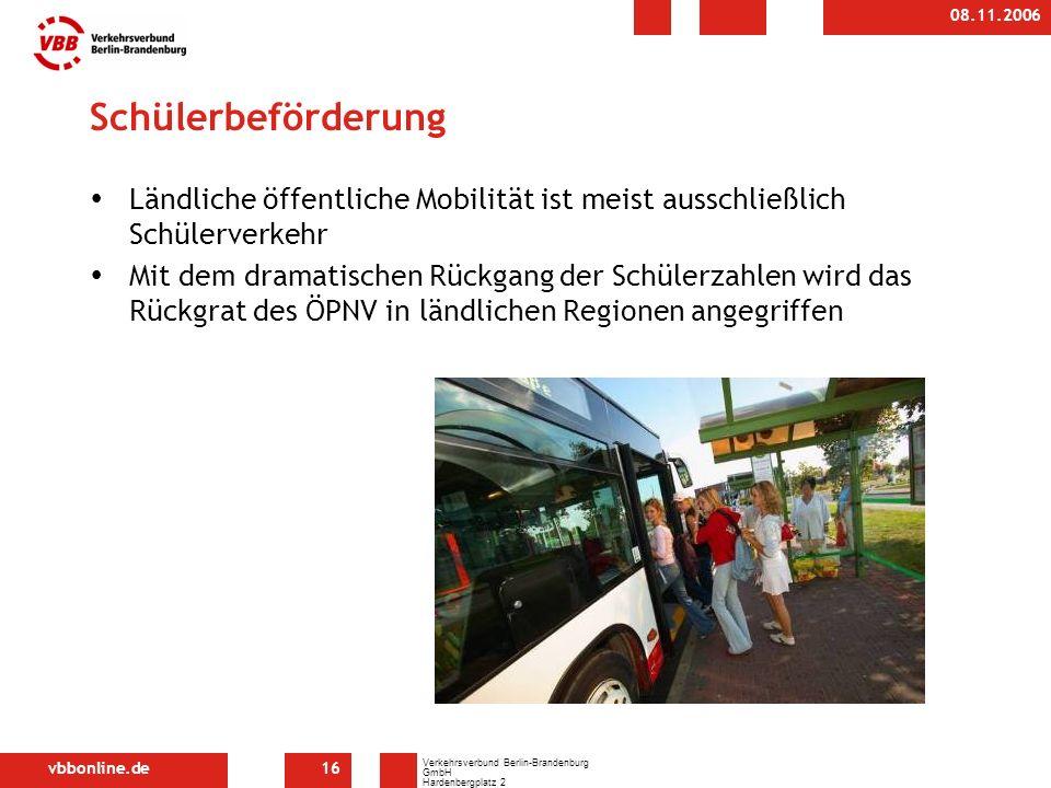 vbbonline.de Verkehrsverbund Berlin-Brandenburg GmbH Hardenbergplatz 2 10623 Berlin 08.11.2006 16 Schülerbeförderung Ländliche öffentliche Mobilität ist meist ausschließlich Schülerverkehr Mit dem dramatischen Rückgang der Schülerzahlen wird das Rückgrat des ÖPNV in ländlichen Regionen angegriffen
