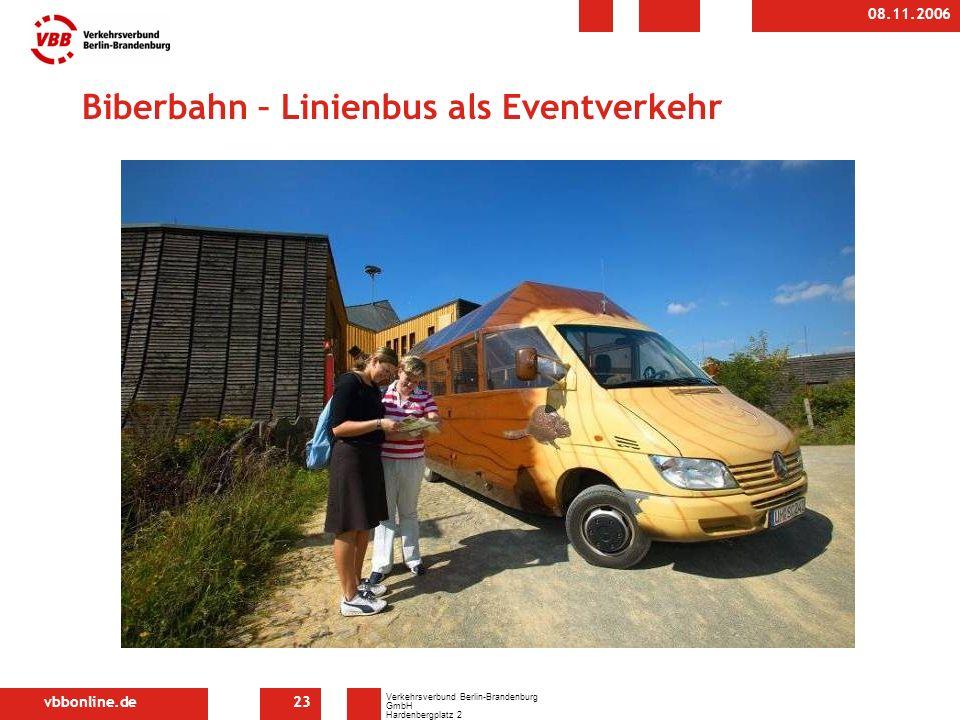 vbbonline.de Verkehrsverbund Berlin-Brandenburg GmbH Hardenbergplatz 2 10623 Berlin 08.11.2006 23 Biberbahn – Linienbus als Eventverkehr