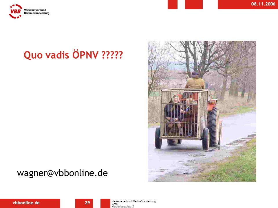 vbbonline.de Verkehrsverbund Berlin-Brandenburg GmbH Hardenbergplatz 2 10623 Berlin 08.11.2006 29 Quo vadis ÖPNV .