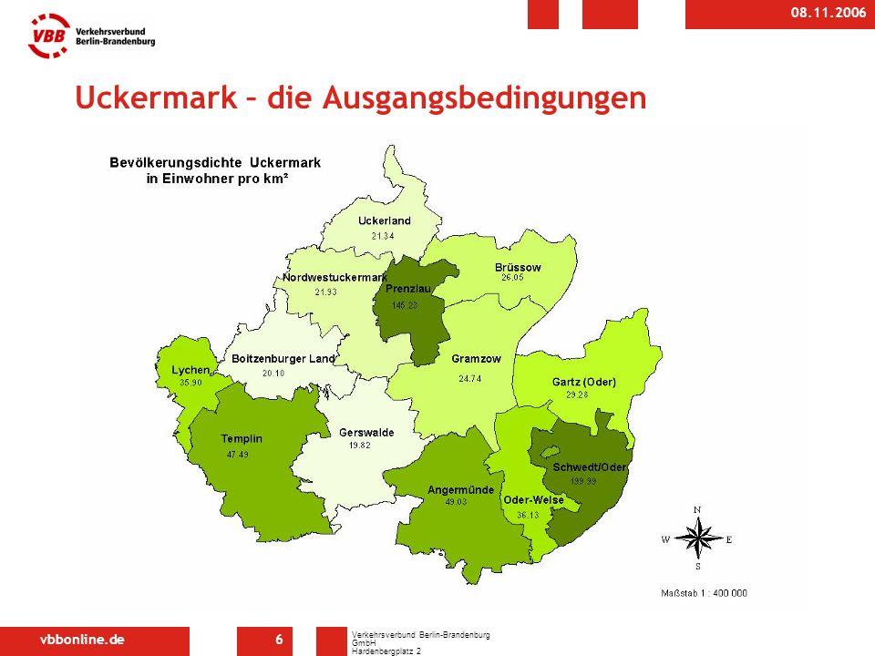 vbbonline.de Verkehrsverbund Berlin-Brandenburg GmbH Hardenbergplatz 2 10623 Berlin 08.11.2006 6 Uckermark – die Ausgangsbedingungen