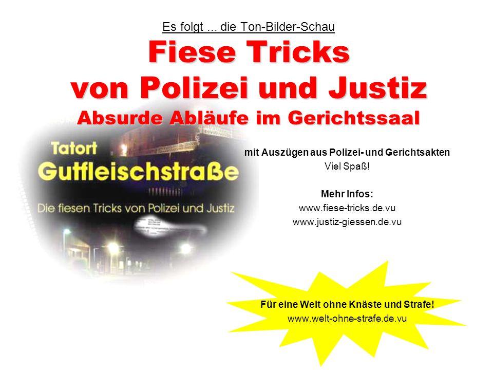 Fiese Tricks von Polizei und Justiz Absurde Abläufe im Gerichtssaal Es folgt...