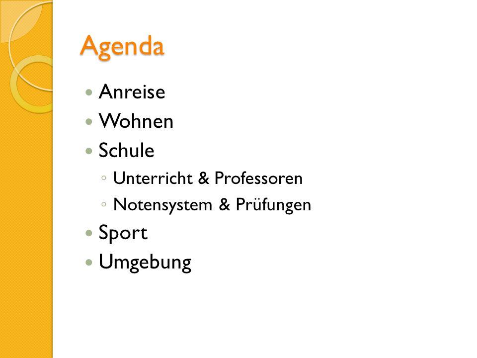 Agenda Anreise Wohnen Schule Unterricht & Professoren Notensystem & Prüfungen Sport Umgebung