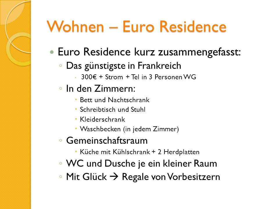 Wohnen – Euro Residence Euro Residence kurz zusammengefasst: Das günstigste in Frankreich 300 + Strom + Tel in 3 Personen WG In den Zimmern: Bett und