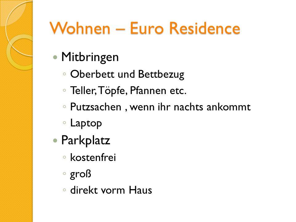 Wohnen – Euro Residence Mitbringen Oberbett und Bettbezug Teller, Töpfe, Pfannen etc. Putzsachen, wenn ihr nachts ankommt Laptop Parkplatz kostenfrei